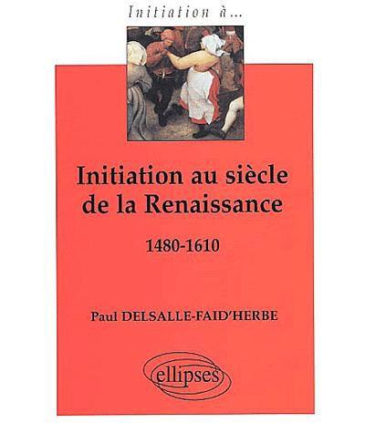 Initiation au siècle de la Renaissance 1480-1610